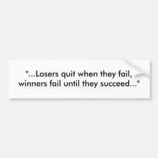 """...Losers quit when they fail, winners fail un... Bumper Sticker"