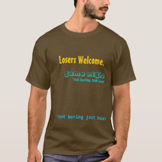 """Losers Welcome., """"not boring just board"""", game ... T-Shirt"""