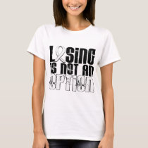 Losing Is Not An Option Lung Cancer T-Shirt