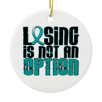 Losing Is Not An Option Ovarian Cancer Ceramic Ornament