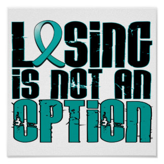Losing Is Not An Option Ovarian Cancer Posters