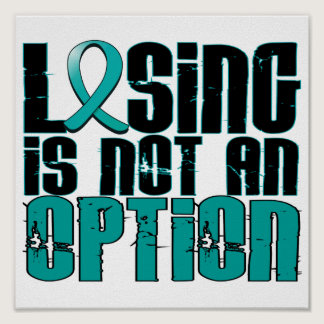 Losing Is Not An Option Ovarian Cancer Poster