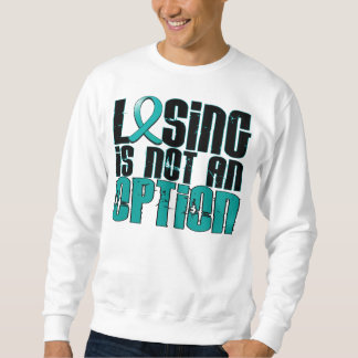 Losing Is Not An Option Ovarian Cancer Sweatshirt