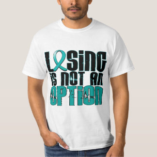 Losing Is Not An Option Ovarian Cancer T-Shirt