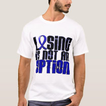 Losing Is Not An Option Rectal Cancer T-Shirt