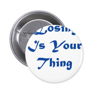 Losing is your thing pins