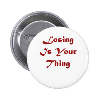 Losing is your thing! pinback buttons
