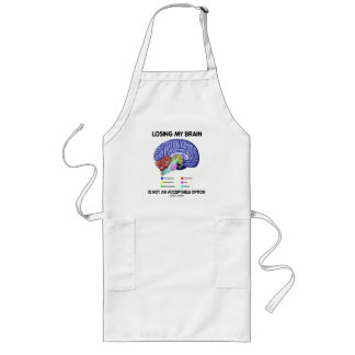 Losing My Brain Is Not An Acceptable Option Long Apron