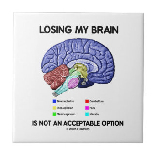 Losing My Brain Is Not An Acceptable Option Small Square Tile