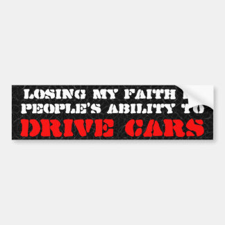 Losing my faith in people's ability to drive cars bumper sticker