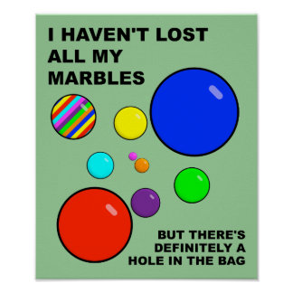 Losing My Marbles Funny Poster Sign