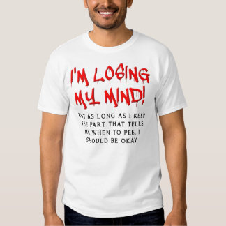 Losing My Mind Funny T-Shirt
