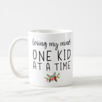 Losing My Mind, One Kid at  a Time Coffee Mug