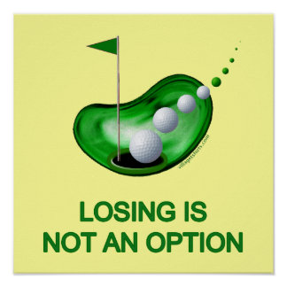 Losing Not An Option Golf Poster