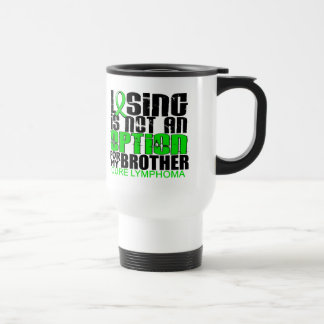 Losing Not Option Lymphoma Brother 15 Oz Stainless Steel Travel Mug