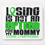 Losing Not Option Lymphoma Mommy Mouse Pad