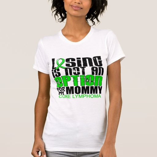 Losing Not Option Lymphoma Mommy Tee Shirts