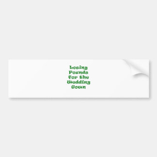 Losing Pounds for the Wedding Gown Bumper Sticker