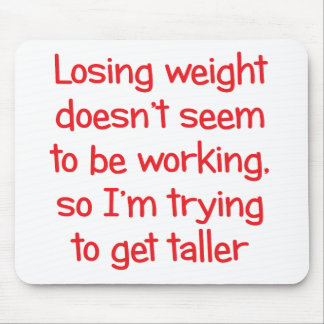 Losing weight doesn't seem to be working mouse pad