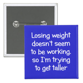 Losing weight doesn't seem to be working pinback button