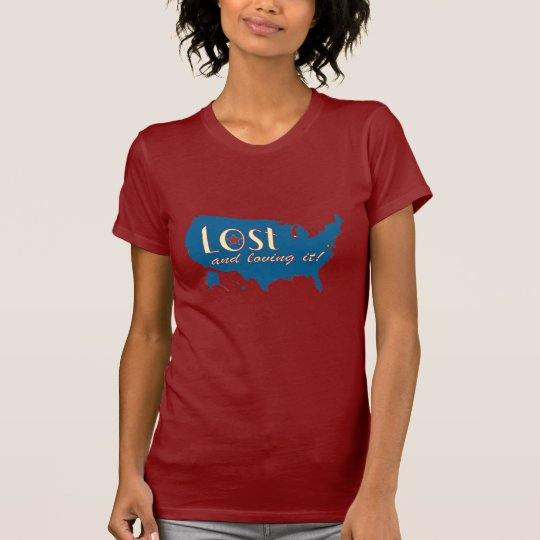 Lost and Loving It! Ladies T-Shirt