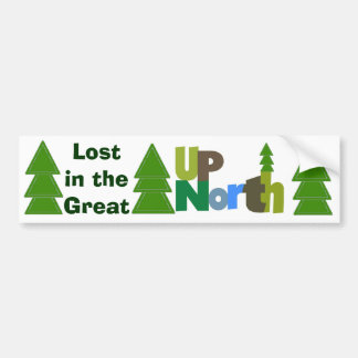 Lost in the Great Up North Bumper Sticker Car Bumper Sticker