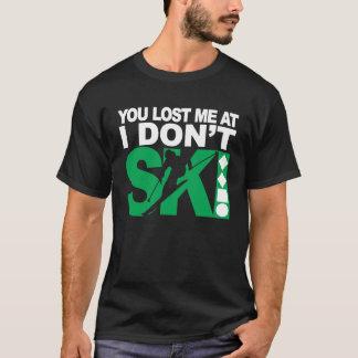 Lost me at I Don't Ski T-Shirt