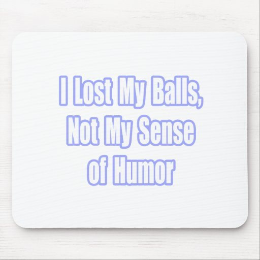 Lost My Balls, Not My Sense of Humor Mouse Mats