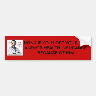 lost my job and health ins. because of obamacare car bumper sticker