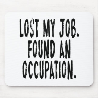 Lost My Job.  Found An Occupation Mouse Pad