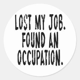 Lost My Job.  Found An Occupation Classic Round Sticker