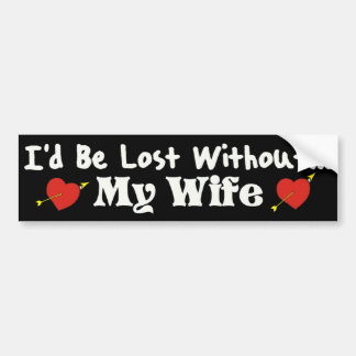 Lost Without My Wife Bumper Sticker