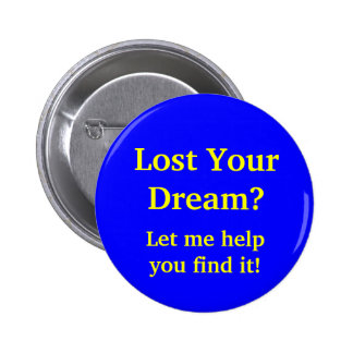 Lost Your Dream Let me help you find it Buttons