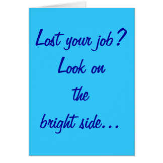 """Lost Your Job?"" Greeting Card"