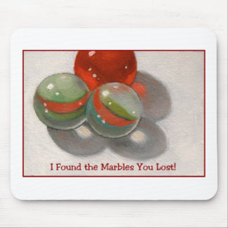 LOST YOUR MARBLES MOUSE PAD
