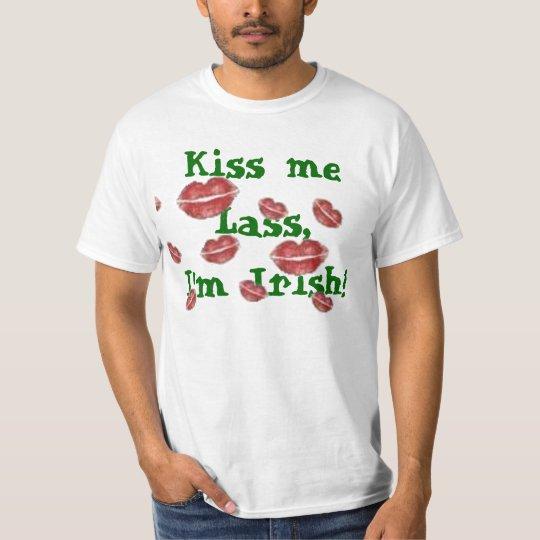 lots of kisses2, Kiss me Lass,I'm Irish! T-Shirt