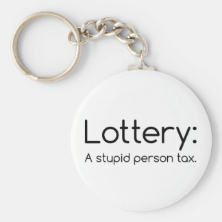 Lottery:  A Stupid Person Tax Funny Keychain