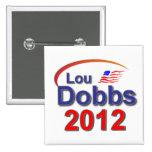 Lou Dobbs 2012 Pinback Buttons