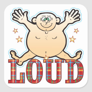 Loud Fat Man Square Sticker