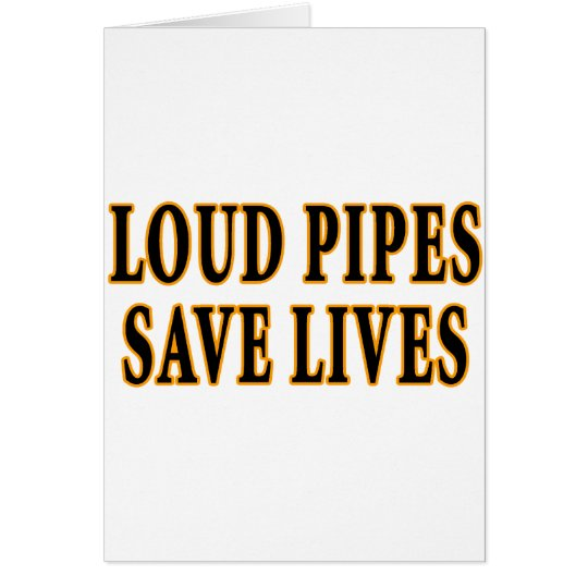 Loud Pipes Save Lives Card