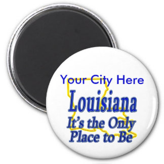 Louisiana  It's the Only Place to Be Fridge Magnet