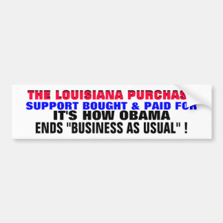 LOUISIANA PURCHASE..Obama ends BUSINESS AS USUAL?! Bumper Sticker