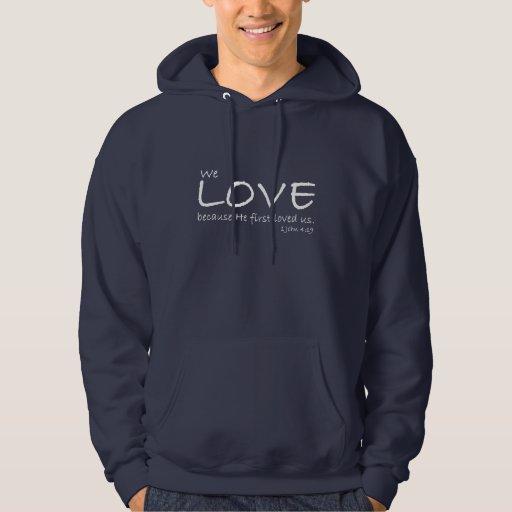 Love (1 John 4:19) Hoodie