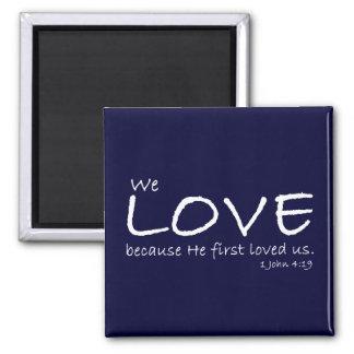 Love (1 John 4:19) Magnet