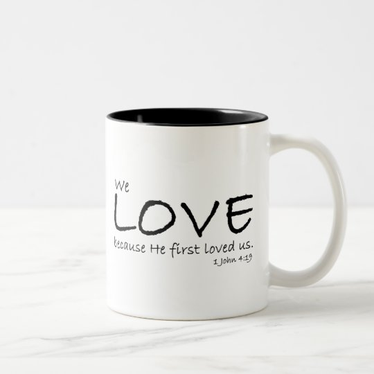 Love (1 John 4:19) Mug