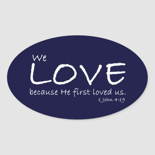 Love (1 John 4:19) Stickers