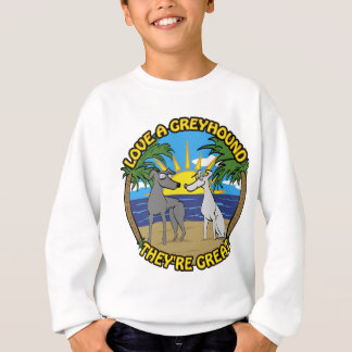 LOVE A GREYHOUND THEY'RE GREAT SWEATSHIRT