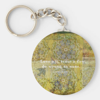 Love all, trust a few, do wrong to none. basic round button keychain