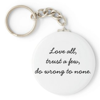 Love all, trust a few, do wrong to none keychain