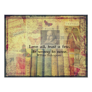 Love all, trust a few, do wrong to none QUOTE Poster